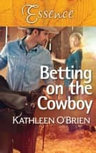 Betting On The Cowboy ebook by Kathleen O'Brien