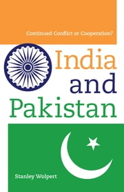 India and Pakistan - Continued Conflict or Cooperation? ebook by Stanley Wolpert
