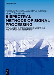 Bispectral Methods of Signal Processing - Applications in Radar, Telecommunications and Digital Image Restoration ebook by Alexander V. Totsky,Alexander A. Zelensky,Victor F. Kravchenko