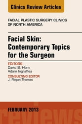 Facial Skin: Contemporary Topics for the Surgeon, An Issue of Facial Plastic Surgery Clinics ebook by David B. Hom,Adam Ingraffea