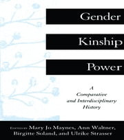 Gender, Kinship and Power - A Comparative and Interdisciplinary History ebook by Mary Jo Maynes,Ann Waltner,Birgitte Soland,Ulrike Strasser