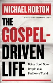 Gospel-Driven Life, The - Being Good News People in a Bad News World ebook by Michael Horton
