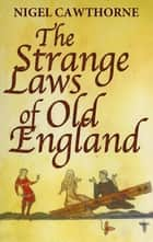 The Strange Laws Of Old England ebook by Nigel Cawthorne
