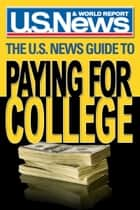 The U.S. News Guide to Paying for College ebook by U.S. News & World Report