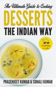 The Ultimate Guide to Cooking Desserts the Indian Way ebook by Prasenjeet Kumar