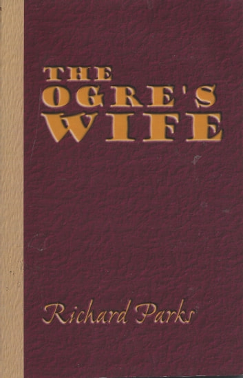The Ogres Wife Fairy Tales For Grownups Ebook By Richard Parks