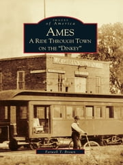 "Ames: - A Ride Through Town on the ""Dinkey"" ebook by Farwell T. Brown"