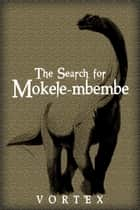 The Search for Mokele-mbembe ebook by Vortex