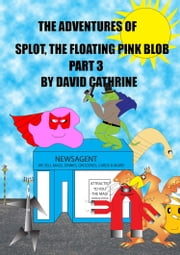 The Adventures of Splot, the Floating Pink Blob: Part 3 ebook by David Cathrine