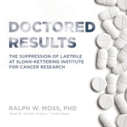 Doctored Results - The Supression of Laetrile at Sloan-Kettering Institute for Cancer Research audiobook by Ralph W. Moss PhD