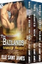 The Badlands Complete Trilogy ebook by Elle Saint James