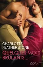 Quelques mots brûlants... ebook by Charlotte Featherstone