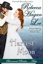 Harvest Moon ebook by Rebecca Hagan Lee
