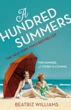 A Hundred Summers: The ultimate romantic escapist beach read ebook by Beatriz Williams