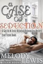A Case of Seduction - A Gay M/M Erotic Historical Victorian-Era Mystery from Steam Books ebook by Melody Lewis, Steam Books