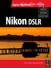 Nikon DSLR: The Ultimate Photographer's Guide ebook by Jim White,Tony Sweet