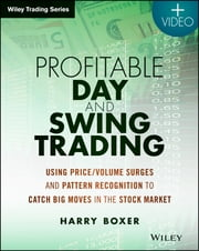 Profitable Day and Swing Trading - Using Price / Volume Surges and Pattern Recognition to Catch Big Moves in the Stock Market ebook by Harry Boxer