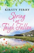 Spring at Taigh Fallon ebook by Kirsty Ferry