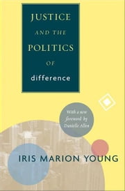 Justice and the Politics of Difference ebook by Iris Marion Young,Danielle S. Allen
