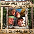 The Camp Waterlogg Chronicles 2 - The Best of The Comedy-O-Rama Hour Season 5 audiobook by Joe Bevilacqua, Lorie Kellogg, Pedro Pablo Sacristán