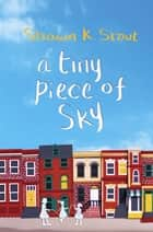A Tiny Piece of Sky ebook by Shawn K. Stout
