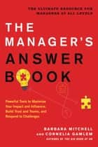 The Manager's Answer Book - Powerful Tools to Maximize Your Impact and Influence, Build Trust and Teams, and Respond to Challenges eBook by Barbara Mitchell, Cornelia Gamlem