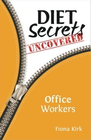 DietSecretsUncovered: Office Workers - Secrets to Successful Fat Loss ebook by Fiona Kirk