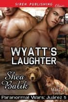 Wyatt's Laughter ebook by Shea Balik