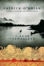 The Road to Samarcand: An Adventure ebook by Patrick O'Brian