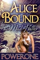 Alice Bound by the Mad Hattter ebook by