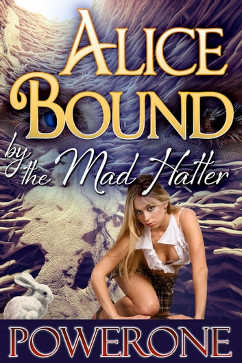 Alice Bound by the Mad Hattter ebook by Powerone