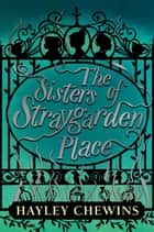 The Sisters of Straygarden Place eBook by Hayley Chewins
