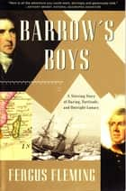 Barrow's Boys - A Stirring Story of Daring, Fortitude, and Outright Lunacy ebook by Fergus Fleming