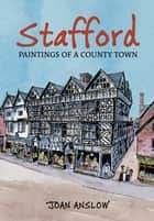 Stafford Paintings of a County Town ebook by Joan Anslow