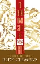 To Thine Own Self Be True ebook by Judy Clemens