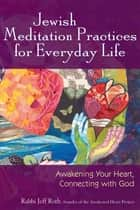 Jewish Meditation Practices for Everyday Life ebook by Rabbi Jeff Roth