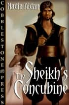 The Sheikh's Concubine ebook by Nadia Aidan