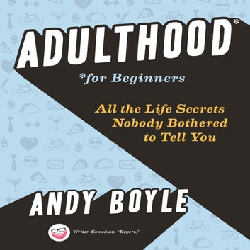 Adulthood for Beginners - All the Life Secrets Nobody Bothered to Tell You audiobook by Andy Boyle