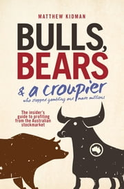 Bulls, Bears and a Croupier - The insider's guide to profi ting from the Australian stockmarket ebook by Matthew Kidman