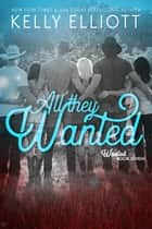 All They Wanted - Wanted, #8 ebook by Kelly Elliott