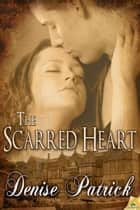 The Scarred Heart ebook by Denise Patrick