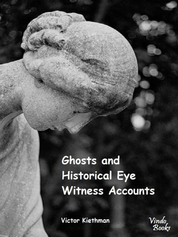 Ghosts and Historical Witness Accounts ebook by Victor Kiethman
