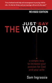 Just Say the Word - A simple way to increase your passion for God and your wife ebook by Sam Ingrassia