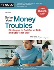 Solve Your Money Troubles - Strategies to Get Out of Debt and Stay That Way ebook by Robin Leonard, J.D.,Amy Loftsgordon, Attorney
