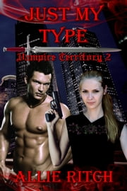 Just My Type - Vampire Territory, #2 ebook by Allie Ritch