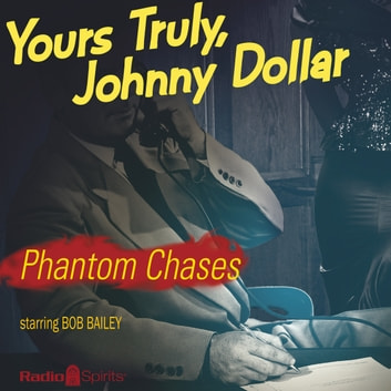 Yours Truly, Johnny Dollar - Phantom Chases audiobook by