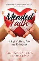 Mended Faith - A Life of Abuse, Pain and Redemption ebook by Cornelia Jude, Chris Jones, Craig Walker,...