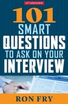 101 Smart Questions to Ask on Your Interview ebook by Ron Fry