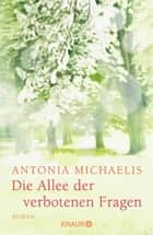 Die Allee der verbotenen Fragen - Roman ebook by Antonia Michaelis