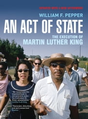 An Act of State - The Execution of Martin Luther King ebook by William F. Pepper